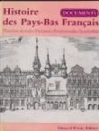 Histoire des Pays-Bas français : Documents, Flandre Artois, Hainaut, Boulonnais, Cambrésis (Univers de la France et des pays francophones)