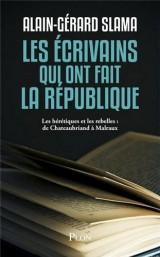 Les écrivains qui ont fait la République : Tome 2, Les hérétiques et les rebelles : de Chateaubriand à Malraux