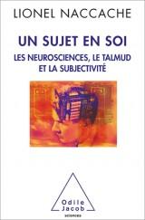 Un sujet en soi : Les neurosciences, le Talmud et la subjectivité
