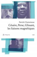 Césaire, Perse, Glissant : Les liaisons magnétiques