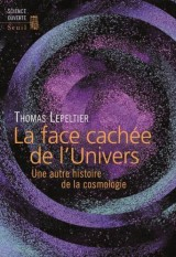 Face cachée de l'univers. Une autre histoire de la cosmologie